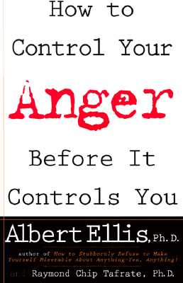 How to Control Your Anger Before It Controls You By Ellis, Albert/ Tafrate, Raymond Chip, Ph.D.